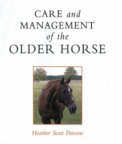 Care and Management of the Older Horse: Parsons, Heather
