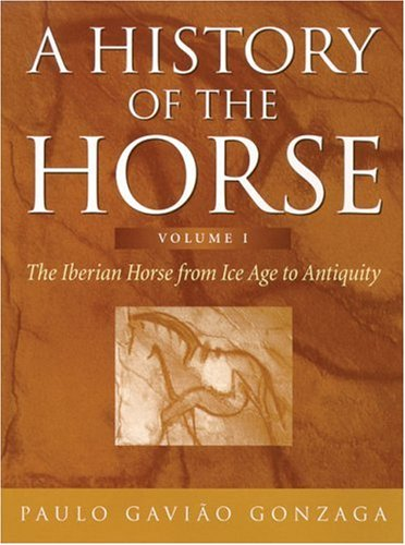 9780851318677: A History of the Horse Volume 1: The Iberian Horse from Ice Age to Antiquity