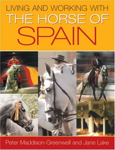 Living and Working with the Horse of Spain: Maddison-Greenwell, Peter, Lake, Jane