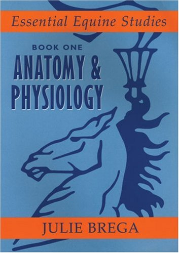 Essential Equine Studies: Anatomy & Physiology: Brega, Julie
