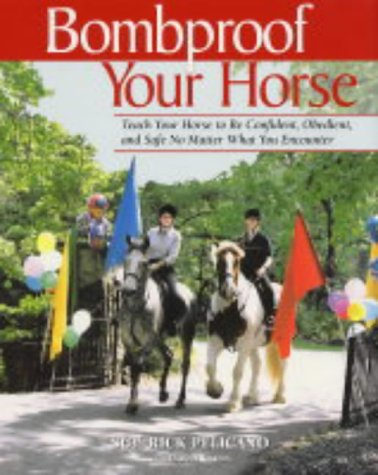 9780851318967: Bombproof Your Horse: Teach Your Horse to be Confident, Obedient and Safe No Matter What You Encounter