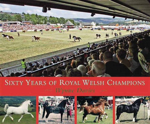 Sixty Years of Royal Welsh Champions: A Celebration of Welsh Pony and Cob Champions, 1947-2007 (...