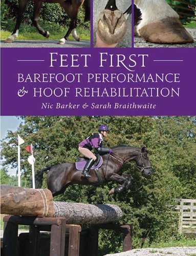 Feet First: Barefoot Performance and Hoof Rehabilitation: Barker, Nic