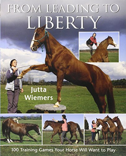 9780851319759: From Leading to Liberty: 100 Training Games Your Horse Will Want to Play