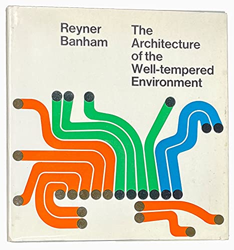 Architecture of the Well-tempered Environment: Banham, Reyner