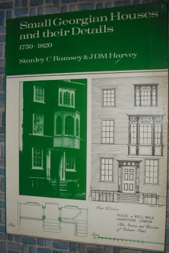 Small Georgian Houses and Their Details 1750-1820: Ramsey, Stanley C. And Harvey, J.D.M.