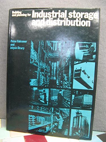 Building and Planning for Industrial Storage and Distribution: Falconer, Peter / Drury, Jolyon