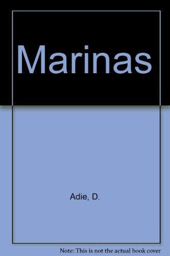 Marinas : A Working Guide to Their Development and Design: Adie, Donald Woodrow