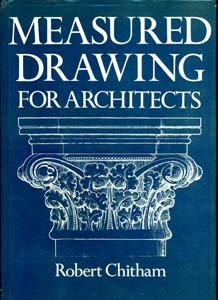 Measured Drawings for Architects: Chitham, Robert