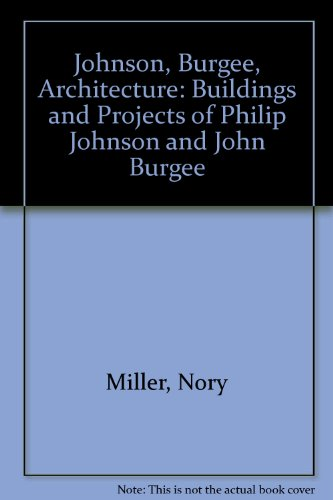 9780851395449: Johnson, Burgee, Architecture: Buildings and Projects of Philip Johnson and John Burgee