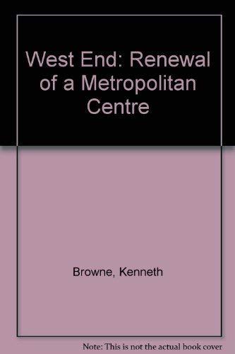 West End: Renewal of a Metropolitan Centre: BROWNE, Kenneth