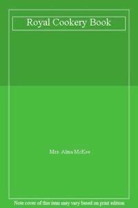 Royal Cookery Book: McKee, Mrs. Alma