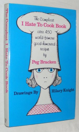 THE COMPLEAT I HATE TO COOK BOOK: Peg Bracken