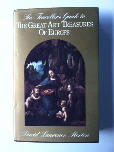 Traveller's Guide To The Great Art Treasures Of Europe: David Lawrence Morton