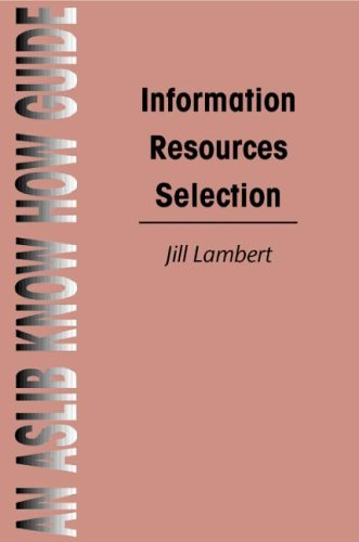 Information Resources Selection (Aslib Know How Guides): Lambert, Jill