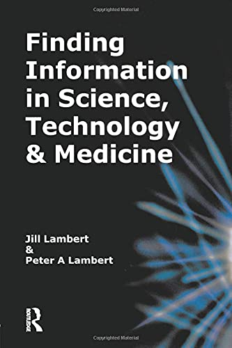 Finding Information in Science, Technology and Medicine (Aslib Know How Guide) (9780851424620) by Jill Lambert