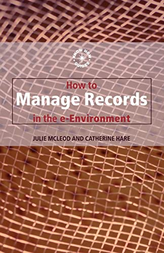 9780851424637: How to Manage Records in the E-Environment (Aslib Know How Guides)