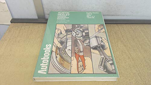 Austin Healey 100/6 and 3000, 1956-1968 Autobook: A Workshop Manual for the Austin Healey 100/6 and...
