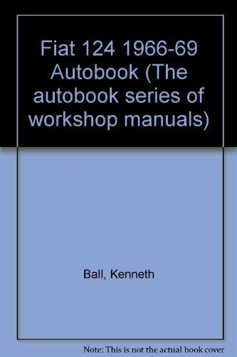 Fiat 124 1966-70 Autobook (Workshop Manual for the Fiat 124A, 124AF): Ball, Kenneth
