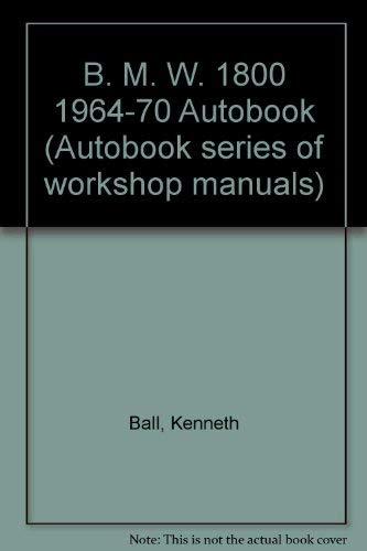 9780851471808: B. M. W. 1800 1964-70 Autobook (Autobook series of workshop manuals)