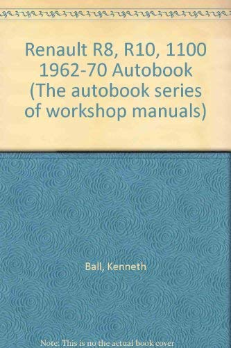 Renault 8, 10, 1100, 1962-70 Autobook : Workshop Manual for the Renault R8, 8, 8S, 1100, R10 and 10...