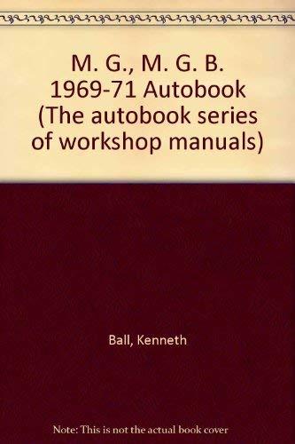 MGB, 1969-71 Autobook : Workshop Manual for MGB 1969-71: MGB GT 1969-71: Ball, Kenneth