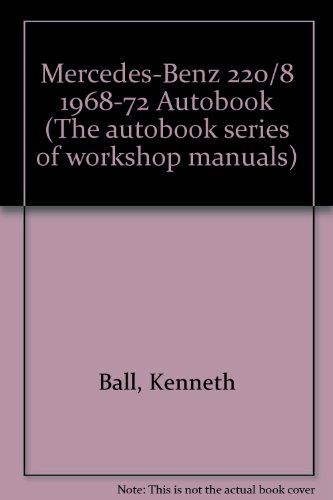 Mercedes-Benz 220/8 1968-72 Autobook. Workshop Manual: Ball, Kenneth
