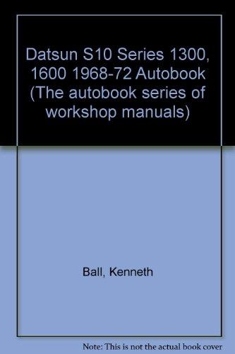 Datsun S10 Series 1300,1600 1968-72 Autobook (The: Ball, Kenneth