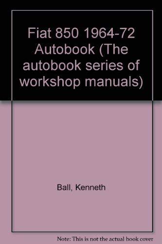 Fiat 850, 1964-72 Autobook : Workshop Manual: Ball, Kenneth