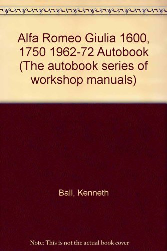 Alfa Romeo Giulia 1600,1750 1962-72 Autobook (The autobook series of workshop manuals): Ball, ...