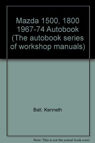 Mazda 1500, 1800 1967-74 Autobook (The autobook: Ball, Kenneth