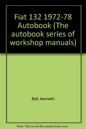Fiat 132 1972-78 Autobook (The autobook series: Ball, Kenneth