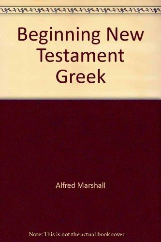 Beginning New Testament Greek: ALFRED MARSHALL