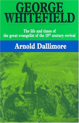 George Whitefield (Hardcover): Arnold Dallimore