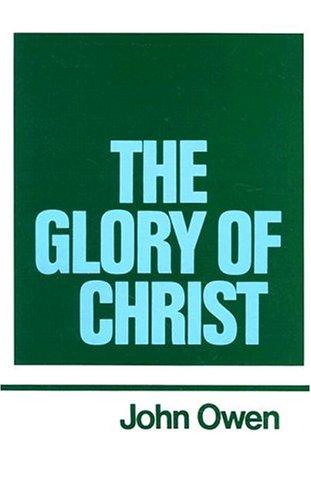 Glory of Christ: Vol 1: John Owen