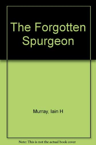 The Forgotten Spurgeon (0851511899) by Iain H. Murray