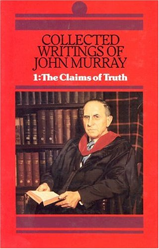 9780851512419: Collected Writings of John Murray: Claims of Truth (His Collected Writings of John Murray; V. 1) (His Collected Writings of John Murray; V. 1)