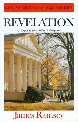 The Book of Revelation: An Exposition of the First Eleven Chapters Originally Published Under the ...