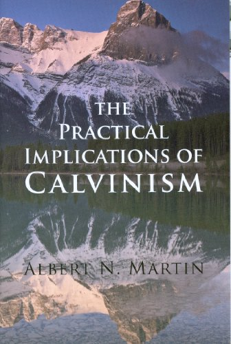 The Practical Implications of Calvinism (0851512968) by Albert N. Martin