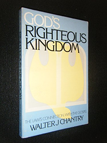 God's Righteous Kingdom: The Law's Connection with: Chantry, Walter J