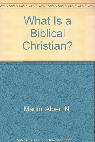 What is a Biblical Christian? (0851514367) by Martin, Albert N.