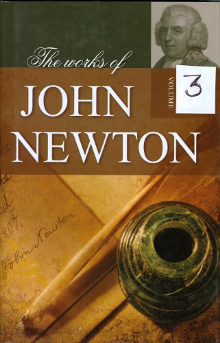 The Works of the Rev. John Newton: With Memoirs of the Author, and General Remarks on His Life, ...
