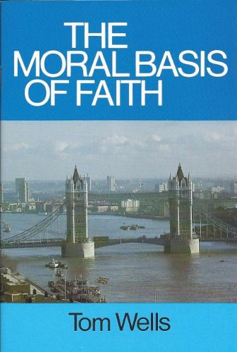 Moral Basis of Faith - Wells, Tom
