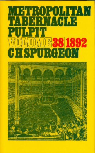 Metropolitan Tabernacle Pulpit: v. 38: Spurgeon, C. H.