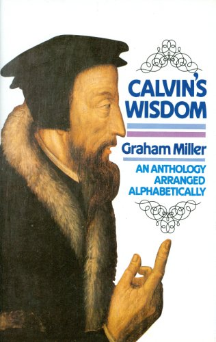 9780851516240: Calvin's Wisdom: An Anthology Arranged Alphabetically by a Grateful Reason