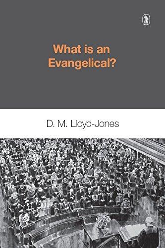 What Is an Evangelical?: D. Martyn Lloyd-Jones