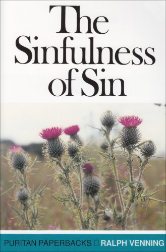 Sinfulness of Sin (Puritan Paperbacks) (0851516475) by Ralph Venning