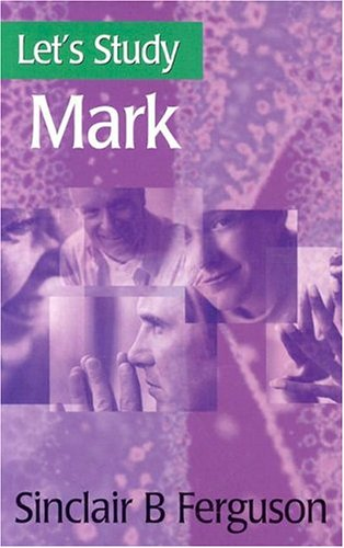 Let's Study Mark (Let's Study Series) (0851517552) by Sinclair B. Ferguson
