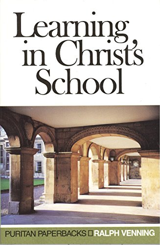 Learning in Christ's School (Puritan Paperbacks) (0851517641) by Ralph Venning
