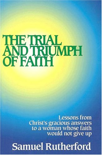 The Trial and Triumph of Faith.